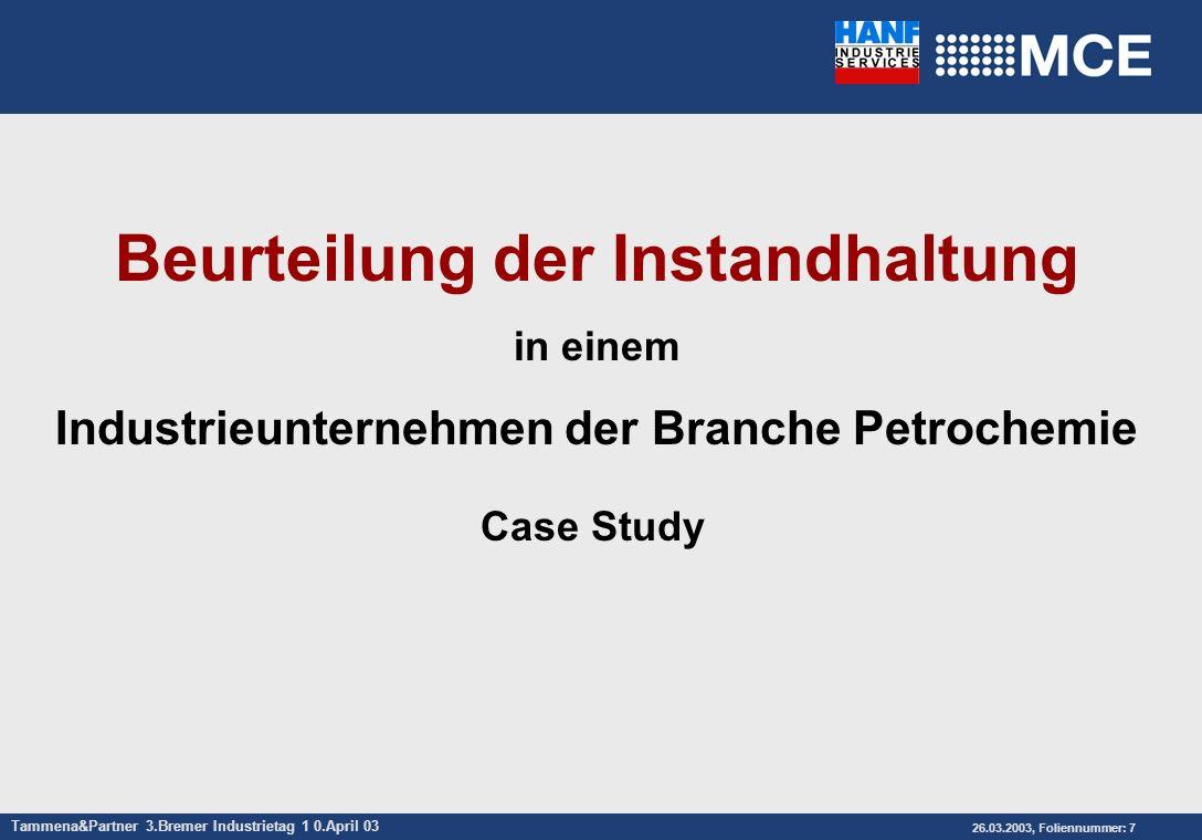 Tammena&Partner 3.Bremer Industrietag 1 0.April 03 26.03.2003, Foliennummer: 7 Beurteilung der Instandhaltung in einem Industrieunternehmen der Branch