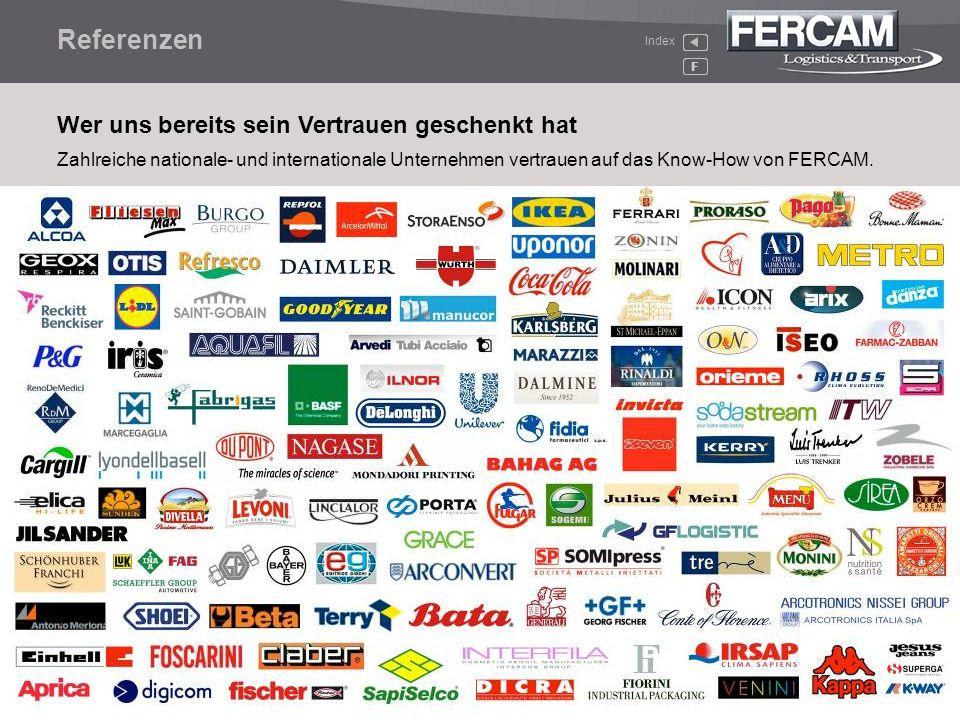 Referenzen F Zahlreiche nationale- und internationale Unternehmen vertrauen auf das Know-How von FERCAM. Wer uns bereits sein Vertrauen geschenkt hat