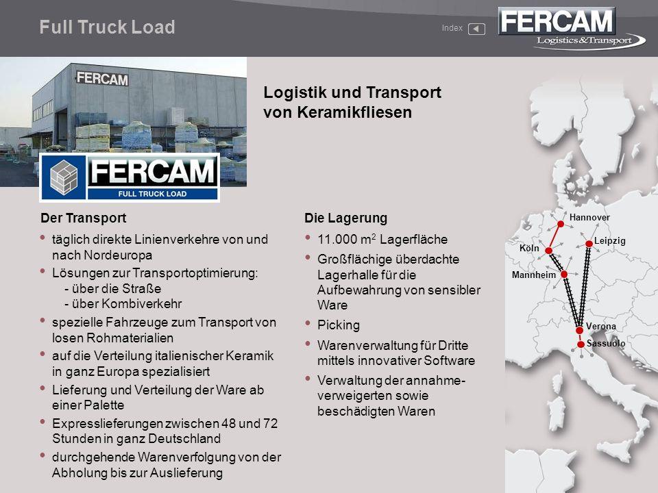 täglich direkte Linienverkehre von und nach Nordeuropa Lösungen zur Transportoptimierung: - über die Straße - über Kombiverkehr spezielle Fahrzeuge zu