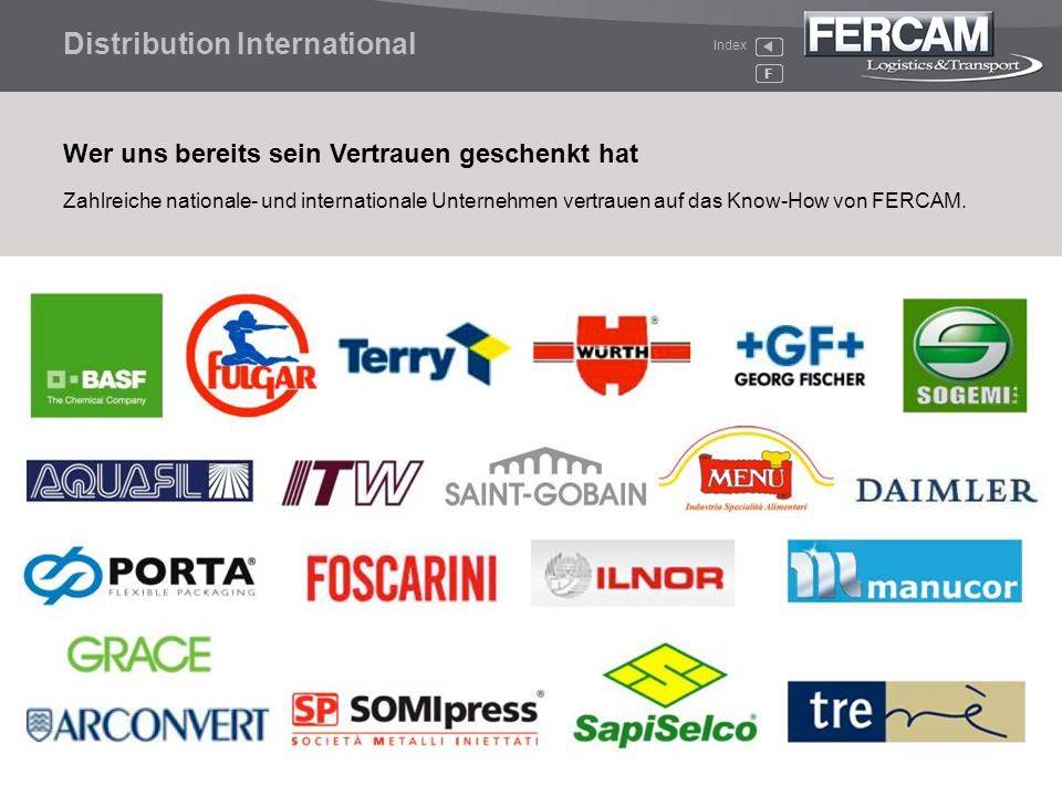 F Zahlreiche nationale- und internationale Unternehmen vertrauen auf das Know-How von FERCAM. Wer uns bereits sein Vertrauen geschenkt hat Distributio
