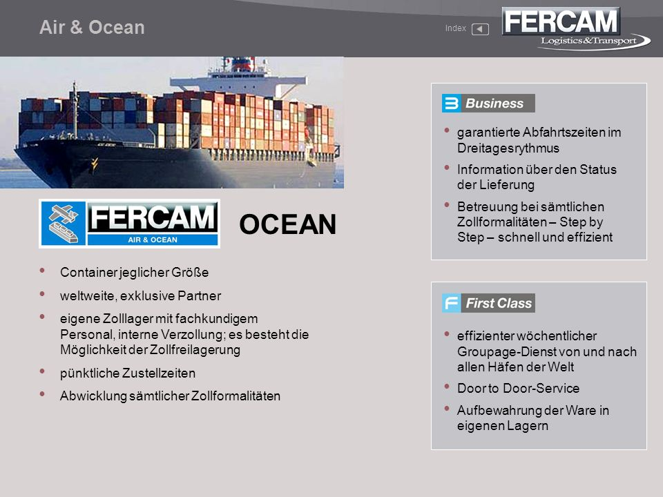 Container jeglicher Größe weltweite, exklusive Partner eigene Zolllager mit fachkundigem Personal, interne Verzollung; es besteht die Möglichkeit der