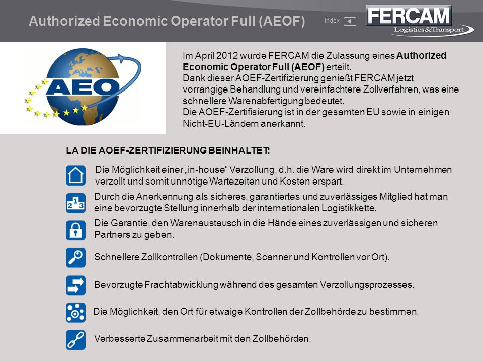 Authorized Economic Operator Full (AEOF) Die Möglichkeit einer in-house Verzollung, d.h. die Ware wird direkt im Unternehmen verzollt und somit unnöti