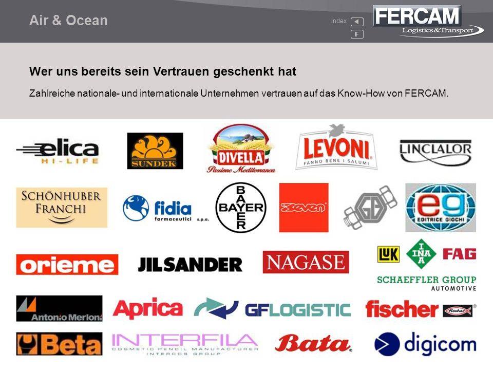 Air & Ocean F Zahlreiche nationale- und internationale Unternehmen vertrauen auf das Know-How von FERCAM. Wer uns bereits sein Vertrauen geschenkt hat