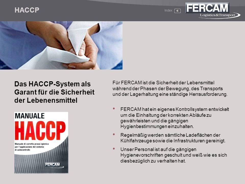 HACCP Index Das HACCP-System als Garant für die Sicherheit der Lebenensmittel Für FERCAM ist die Sicherheit der Lebensmittel während der Phasen der Be