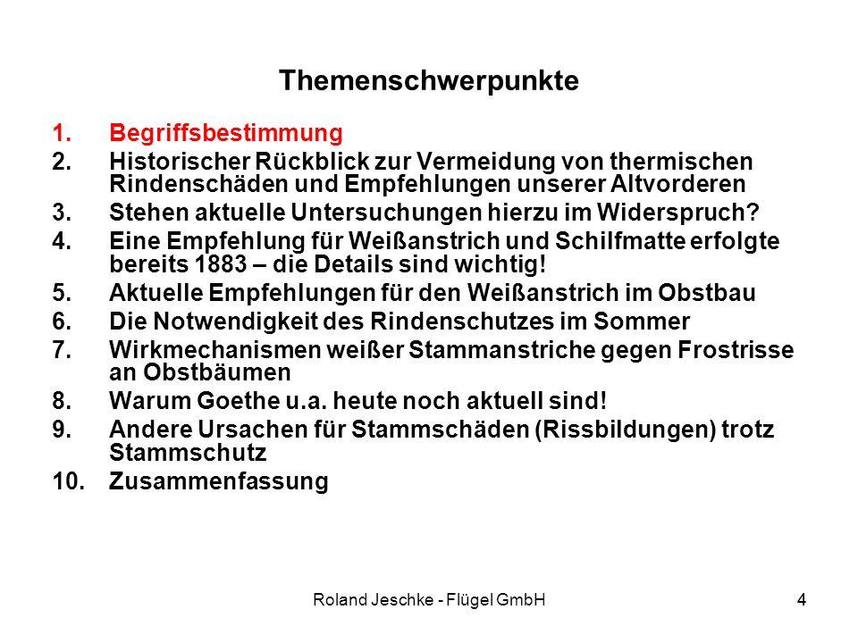4Roland Jeschke - Flügel GmbH4 Themenschwerpunkte 1.Begriffsbestimmung 2.Historischer Rückblick zur Vermeidung von thermischen Rindenschäden und Empfehlungen unserer Altvorderen 3.Stehen aktuelle Untersuchungen hierzu im Widerspruch.