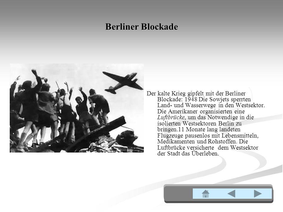 Berliner Blockade Der kalte Krieg gipfelt mit der Berliner Blockade: 1948 Die Sowjets sperrten Land- und Wasserwege in den Westsektor.