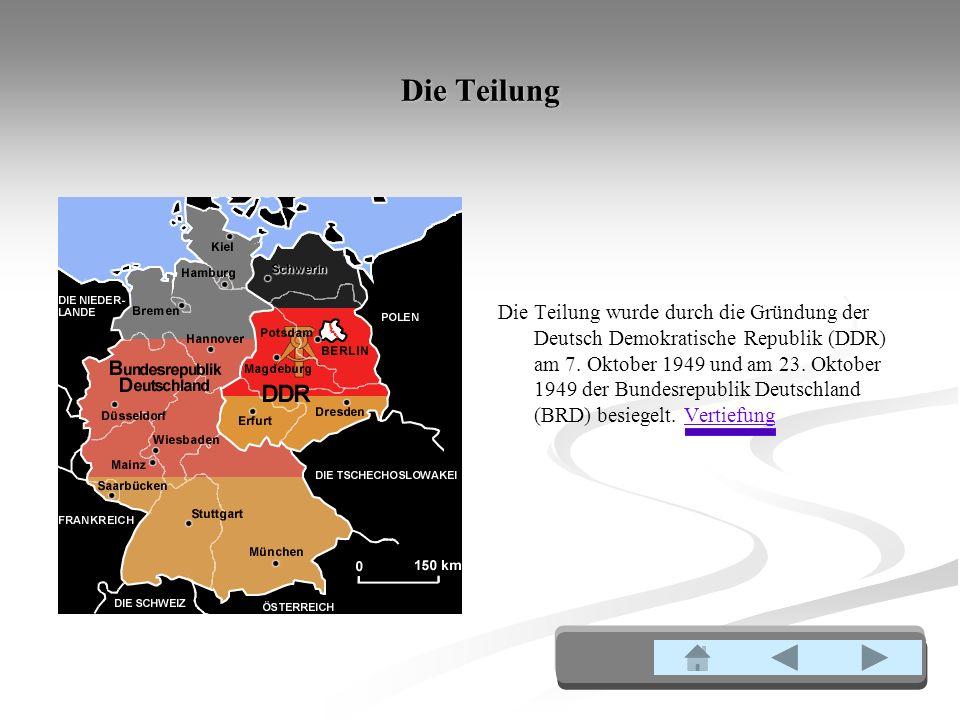 Die Teilung Die Teilung wurde durch die Gründung der Deutsch Demokratische Republik (DDR) am 7.