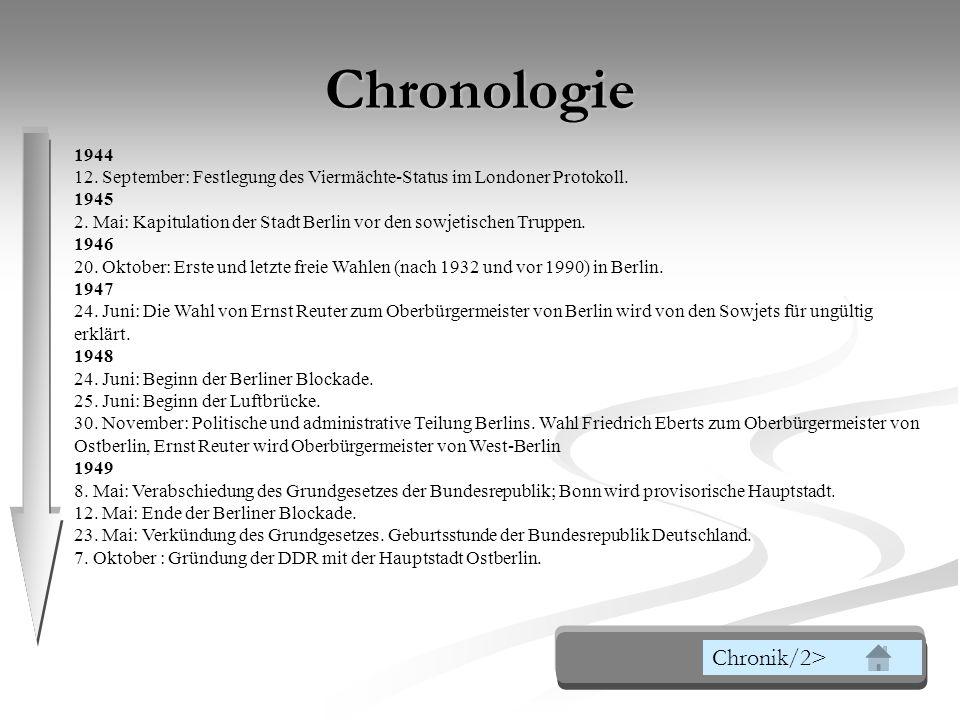 Chronologie 1944 12. September: Festlegung des Viermächte-Status im Londoner Protokoll. 1945 2. Mai: Kapitulation der Stadt Berlin vor den sowjetische