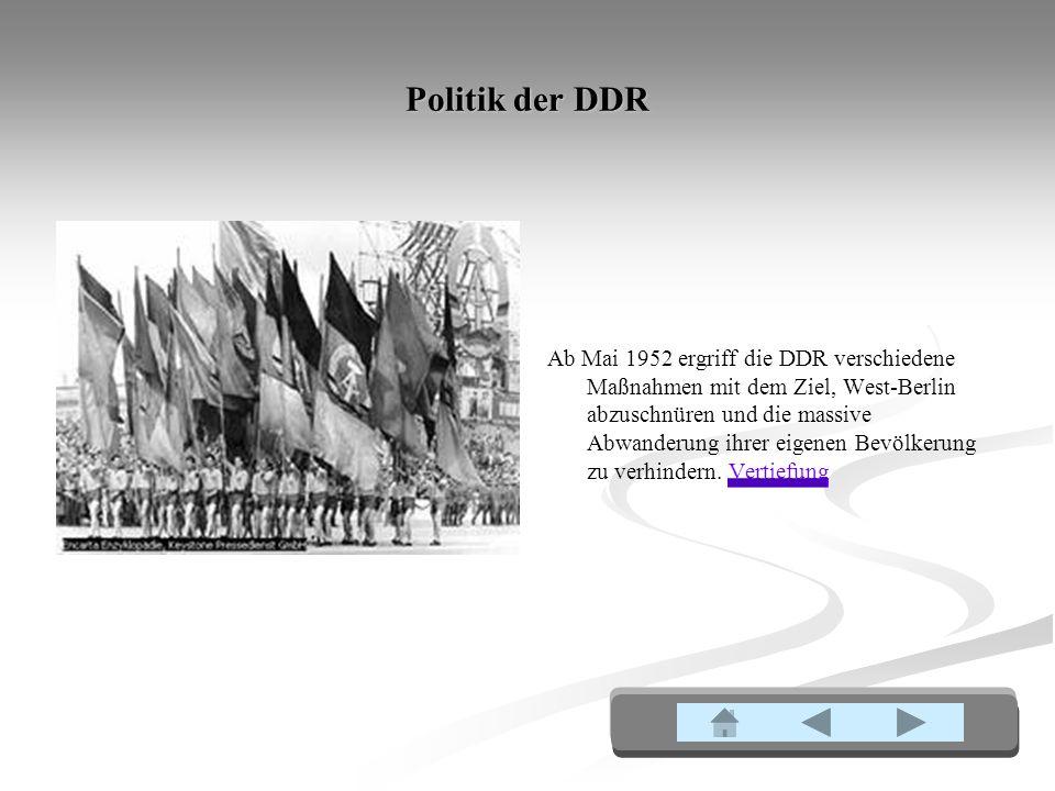 Politik der DDR Ab Mai 1952 ergriff die DDR verschiedene Maßnahmen mit dem Ziel, West-Berlin abzuschnüren und die massive Abwanderung ihrer eigenen Bevölkerung zu verhindern.