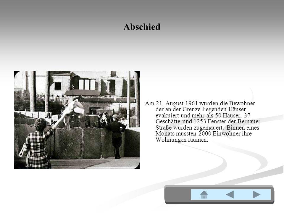 Abschied Am 21. August 1961 wurden die Bewohner der an der Grenze liegenden Häuser evakuiert und mehr als 50 Häuser, 37 Geschäfte und 1253 Fenster der