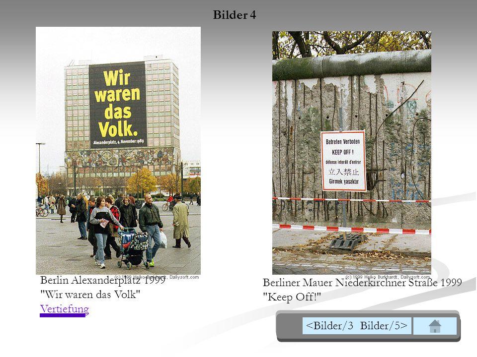 Berliner Mauer Niederkirchner Straße 1999 Keep Off! Berlin Alexanderplatz 1999 Wir waren das Volk Vertiefung Vertiefung Bilder 4 Bilder/5><Bilder/3