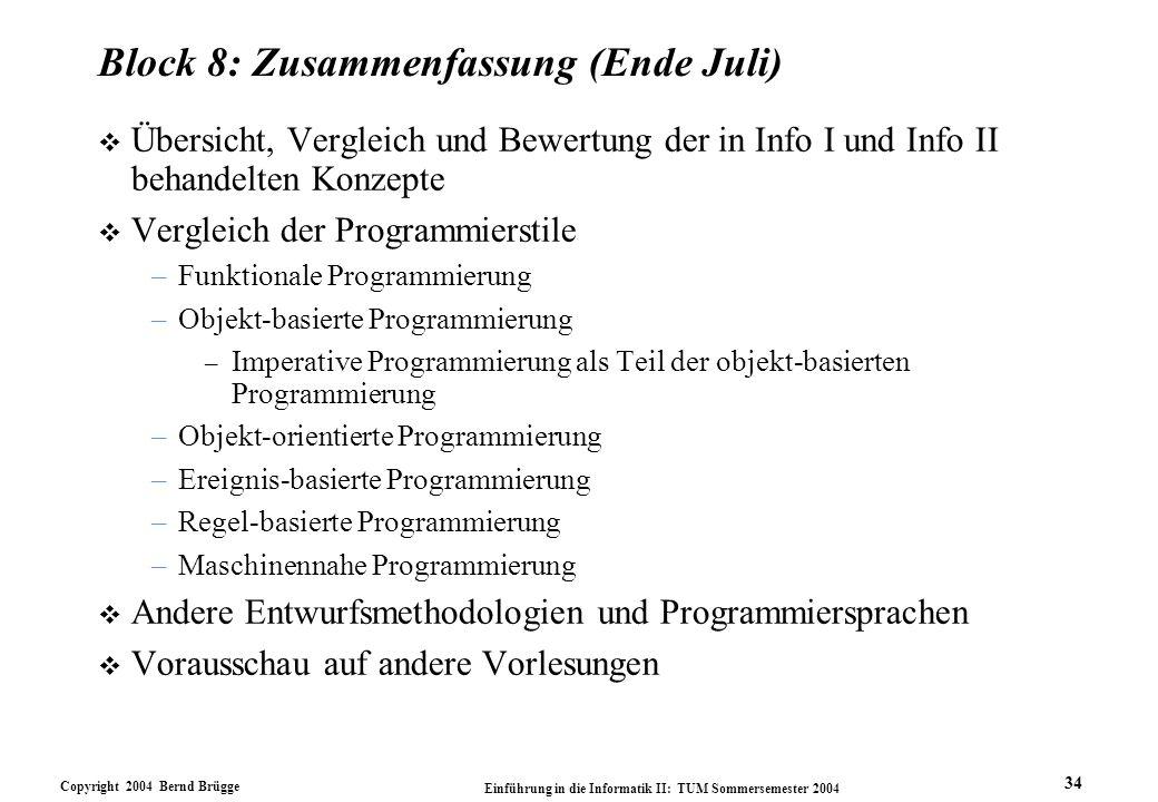 Copyright 2004 Bernd Brügge Einführung in die Informatik II: TUM Sommersemester 2004 34 Block 8: Zusammenfassung (Ende Juli) v Übersicht, Vergleich un