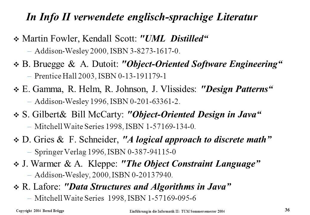 Copyright 2004 Bernd Brügge Einführung in die Informatik II: TUM Sommersemester 2004 36 In Info II verwendete englisch-sprachige Literatur v Martin Fo