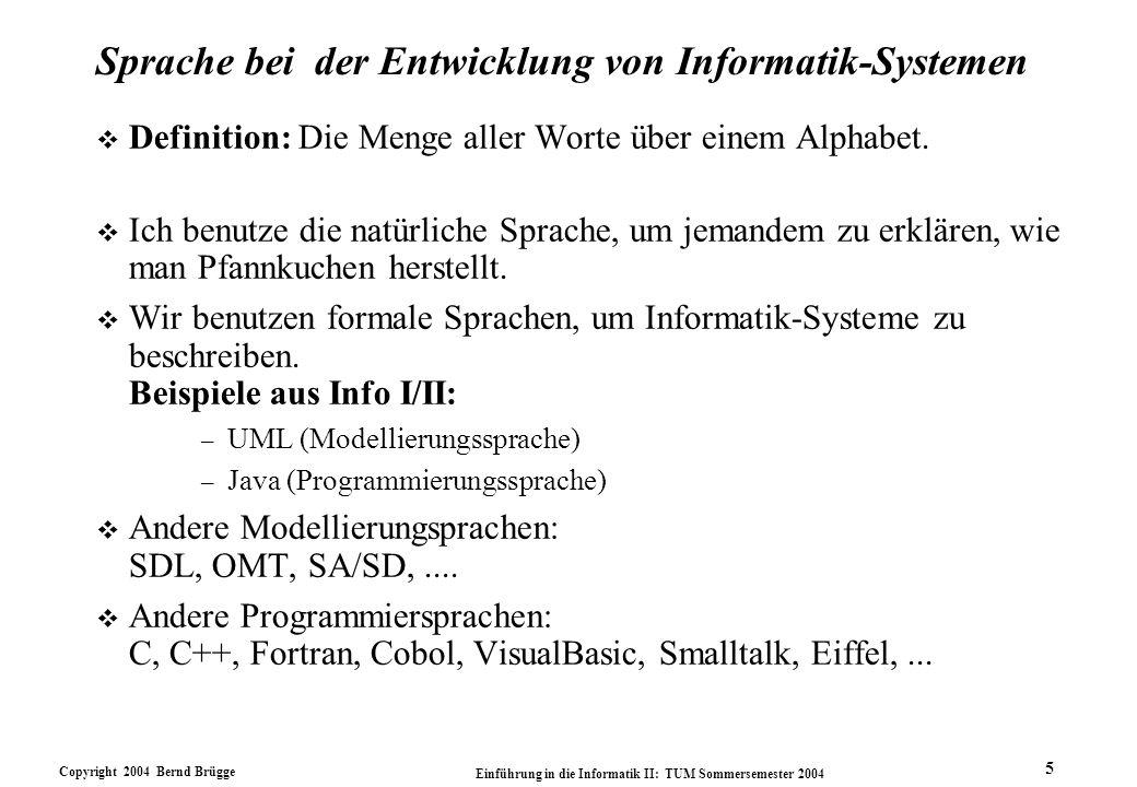 Copyright 2004 Bernd Brügge Einführung in die Informatik II: TUM Sommersemester 2004 36 In Info II verwendete englisch-sprachige Literatur v Martin Fowler, Kendall Scott: UML Distilled –Addison-Wesley 2000, ISBN 3-8273-1617-0.