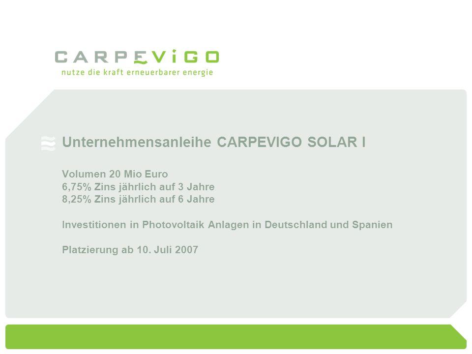 Unternehmensanleihe CARPEVIGO SOLAR I Volumen 20 Mio Euro 6,75% Zins jährlich auf 3 Jahre 8,25% Zins jährlich auf 6 Jahre Investitionen in Photovoltai