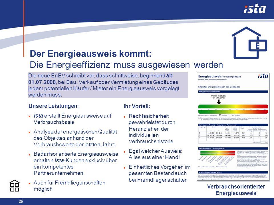 26 Der Energieausweis kommt: Die Energieeffizienz muss ausgewiesen werden Unsere Leistungen: n ista erstellt Energieausweise auf Verbrauchsbasis n Ana