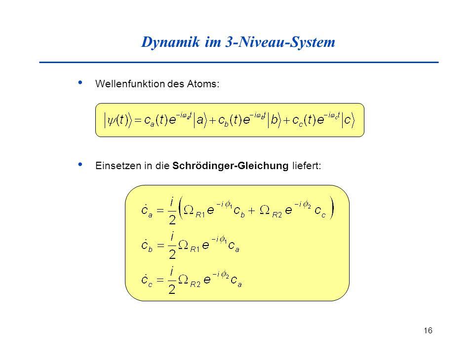 16 Dynamik im 3-Niveau-System Wellenfunktion des Atoms: Einsetzen in die Schrödinger-Gleichung liefert: