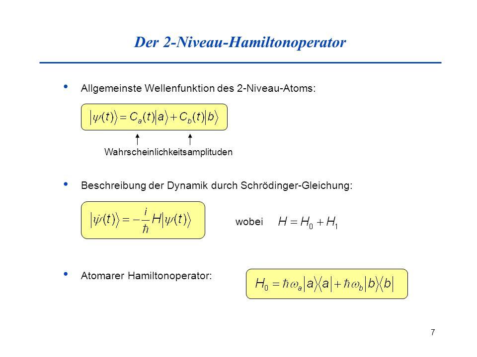 7 Der 2-Niveau-Hamiltonoperator Allgemeinste Wellenfunktion des 2-Niveau-Atoms: Wahrscheinlichkeitsamplituden Beschreibung der Dynamik durch Schrödinger-Gleichung: wobei Atomarer Hamiltonoperator: