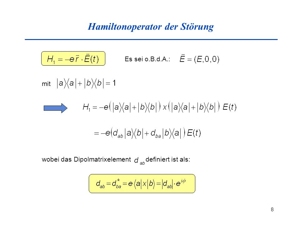 8 Hamiltonoperator der Störung wobei das Dipolmatrixelement definiert ist als: Es sei o.B.d.A.: mit