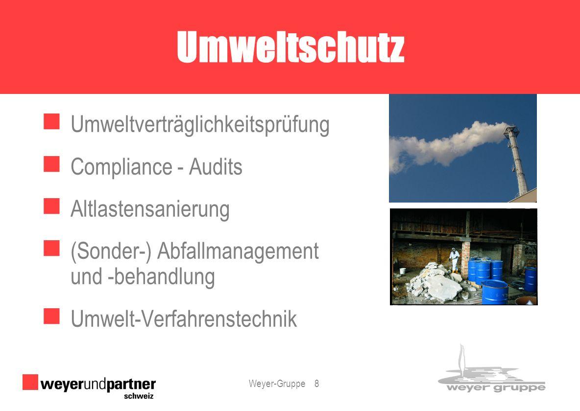 Weyer-Gruppe 8 Umweltverträglichkeitsprüfung Compliance - Audits Altlastensanierung (Sonder-) Abfallmanagement und -behandlung Umwelt-Verfahrenstechni