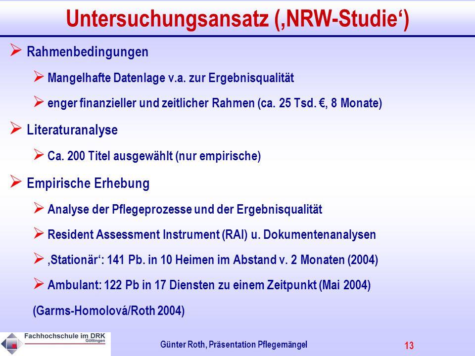 13 Günter Roth, Präsentation Pflegemängel Untersuchungsansatz (NRW-Studie) Rahmenbedingungen Mangelhafte Datenlage v.a.