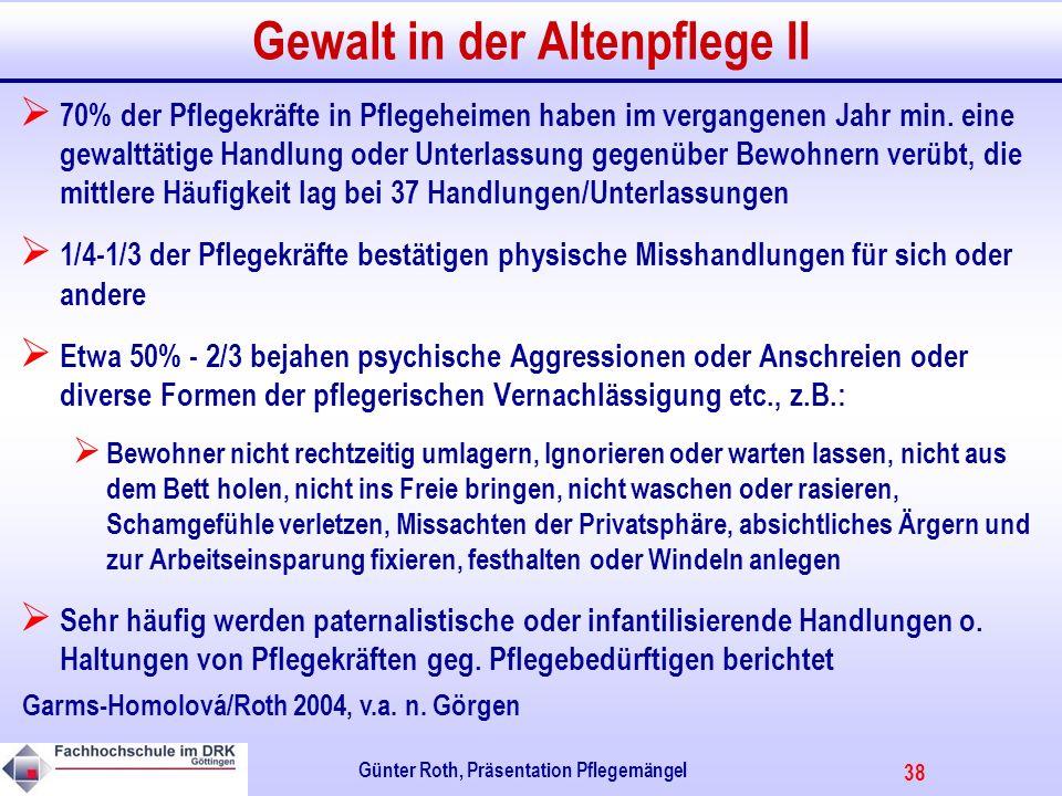 38 Günter Roth, Präsentation Pflegemängel Gewalt in der Altenpflege II 70% der Pflegekräfte in Pflegeheimen haben im vergangenen Jahr min.
