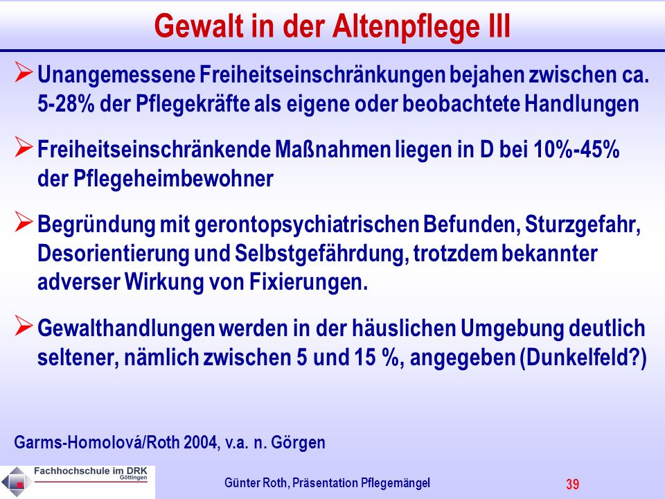 39 Günter Roth, Präsentation Pflegemängel Gewalt in der Altenpflege III Unangemessene Freiheitseinschränkungen bejahen zwischen ca.