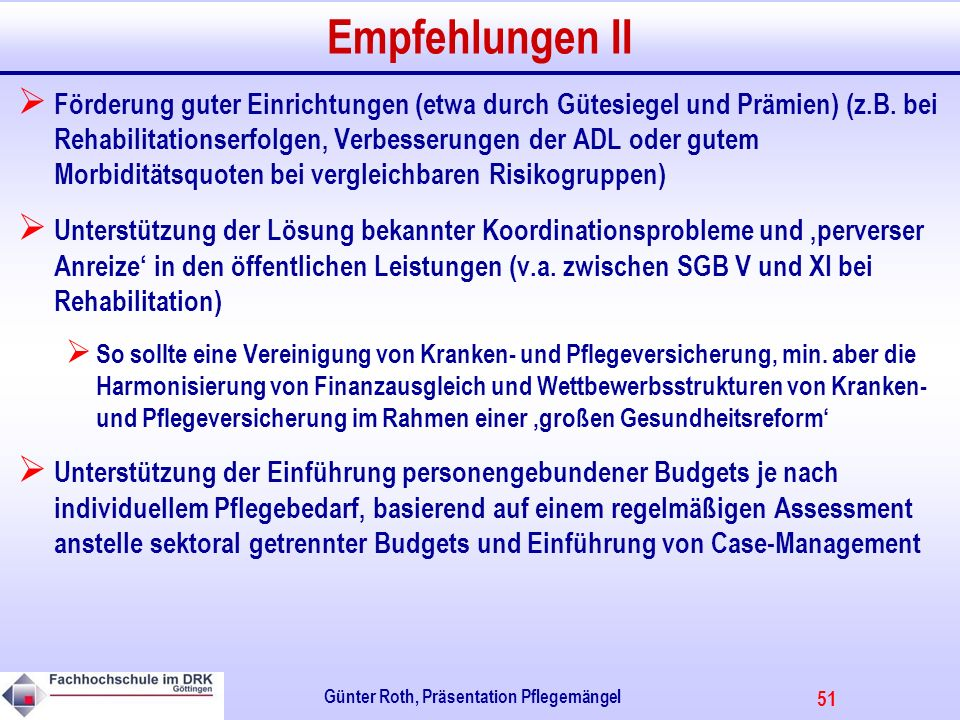 51 Günter Roth, Präsentation Pflegemängel Empfehlungen II Förderung guter Einrichtungen (etwa durch Gütesiegel und Prämien) (z.B.