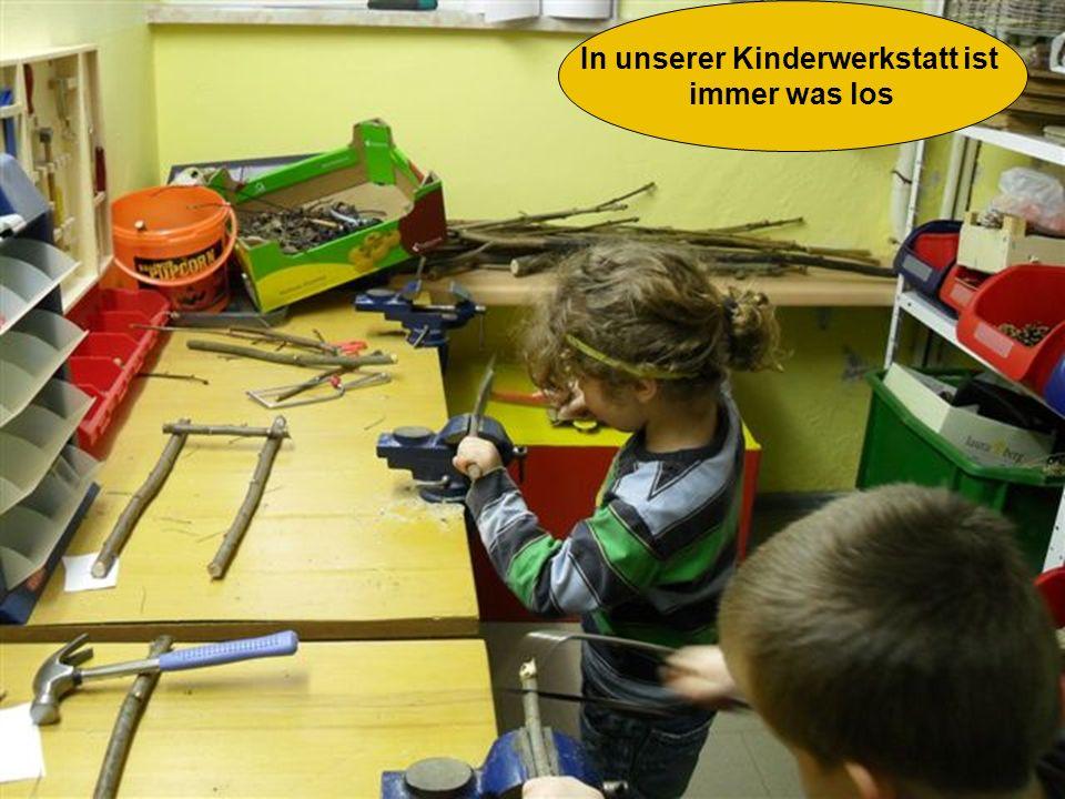 In unserer Kinderwerkstatt ist immer was los