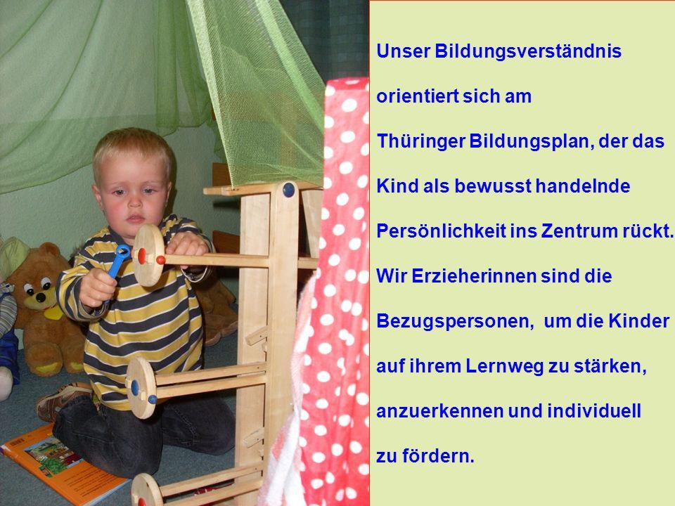 Unser Bildungsverständnis orientiert sich am Thüringer Bildungsplan, der das Kind als bewusst handelnde Persönlichkeit ins Zentrum rückt. Wir Erzieher