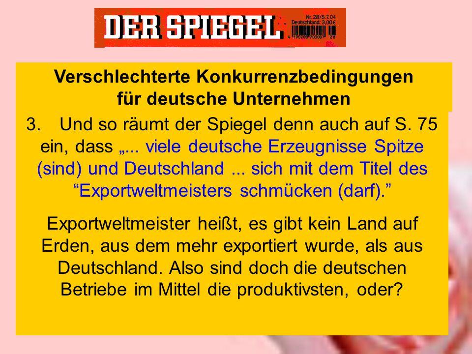 3. Und so räumt der Spiegel denn auch auf S. 75 ein, dass... viele deutsche Erzeugnisse Spitze (sind) und Deutschland... sich mit dem Titel des Export