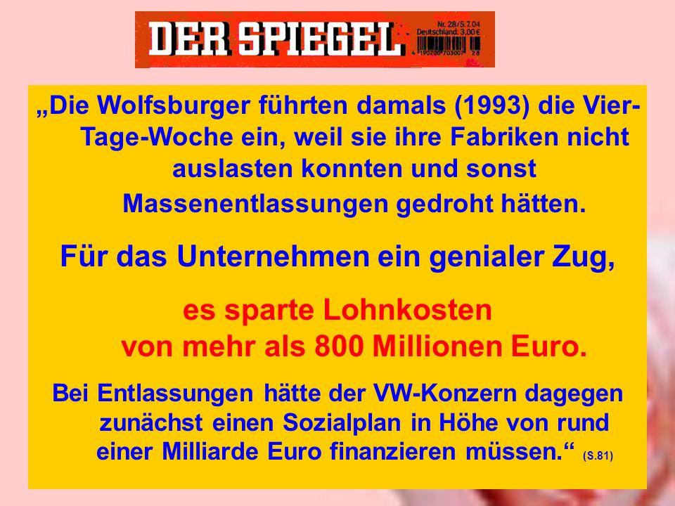 Die Wolfsburger führten damals (1993) die Vier- Tage-Woche ein, weil sie ihre Fabriken nicht auslasten konnten und sonst Massenentlassungen gedroht hä