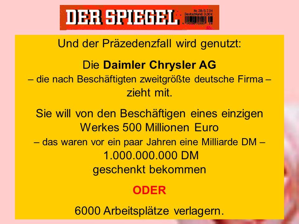 Und der Präzedenzfall wird genutzt: Die Daimler Chrysler AG – die nach Beschäftigten zweitgrößte deutsche Firma – zieht mit. Sie will von den Beschäft