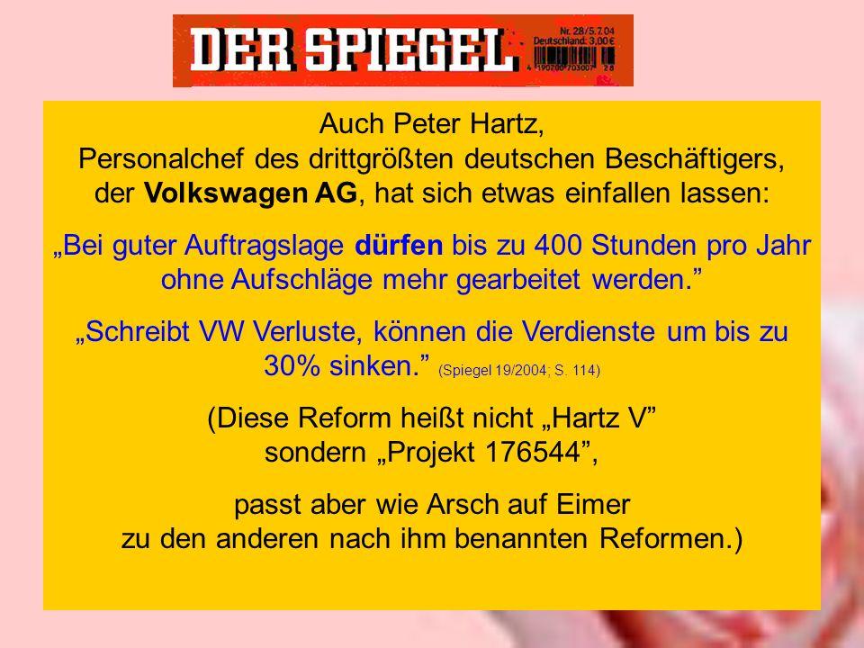 Auch Peter Hartz, Personalchef des drittgrößten deutschen Beschäftigers, der Volkswagen AG, hat sich etwas einfallen lassen: Bei guter Auftragslage dü