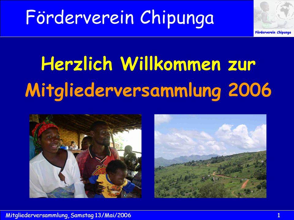1Mitgliederversammlung, Samstag 13/Mai/2006 Herzlich Willkommen zur Mitgliederversammlung 2006 Förderverein Chipunga