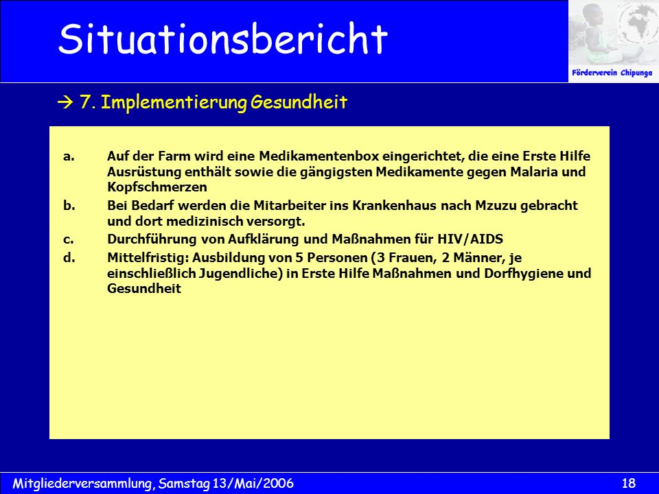 18Mitgliederversammlung, Samstag 13/Mai/2006 Situationsbericht a.Auf der Farm wird eine Medikamentenbox eingerichtet, die eine Erste Hilfe Ausrüstung
