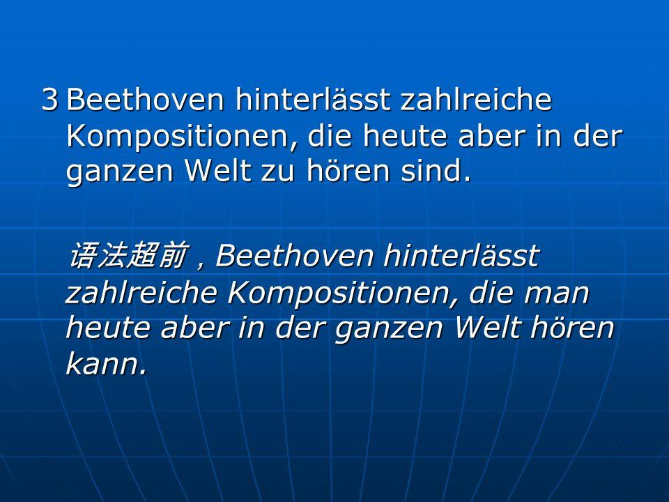 3Beethoven hinterl ä sst zahlreiche Kompositionen, die heute aber in der ganzen Welt zu h ö ren sind. Beethoven hinterl ä sst zahlreiche Kompositionen