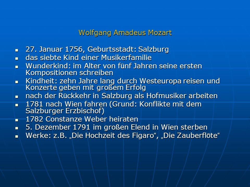 Wolfgang Amadeus Mozart 27. Januar 1756, Geburtsstadt: Salzburg 27. Januar 1756, Geburtsstadt: Salzburg das siebte Kind einer Musikerfamilie das siebt