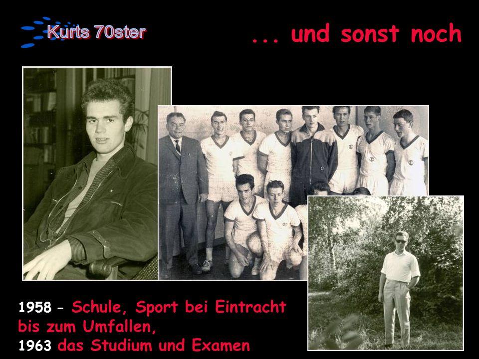... und sonst noch 1958 - Schule, Sport bei Eintracht bis zum Umfallen, 1963 das Studium und Examen