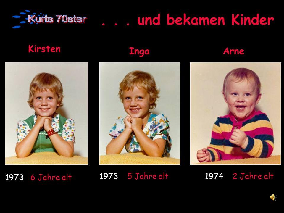 ... und bekamen Kinder Kirsten 1973 6 Jahre alt Inga 1973 5 Jahre alt Arne 1974 2 Jahre alt