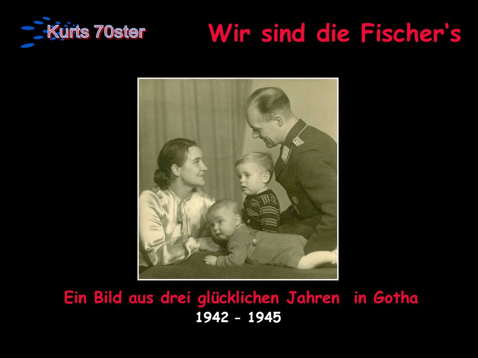 Ein Bild aus drei glücklichen Jahren in Gotha 1942 - 1945 Wir sind die Fischers