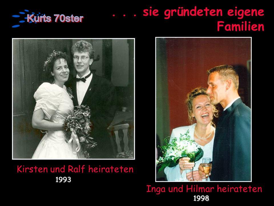 ... sie gründeten eigene Familien Kirsten und Ralf heirateten 1993 1993 Inga und Hilmar heirateten 1998 1998