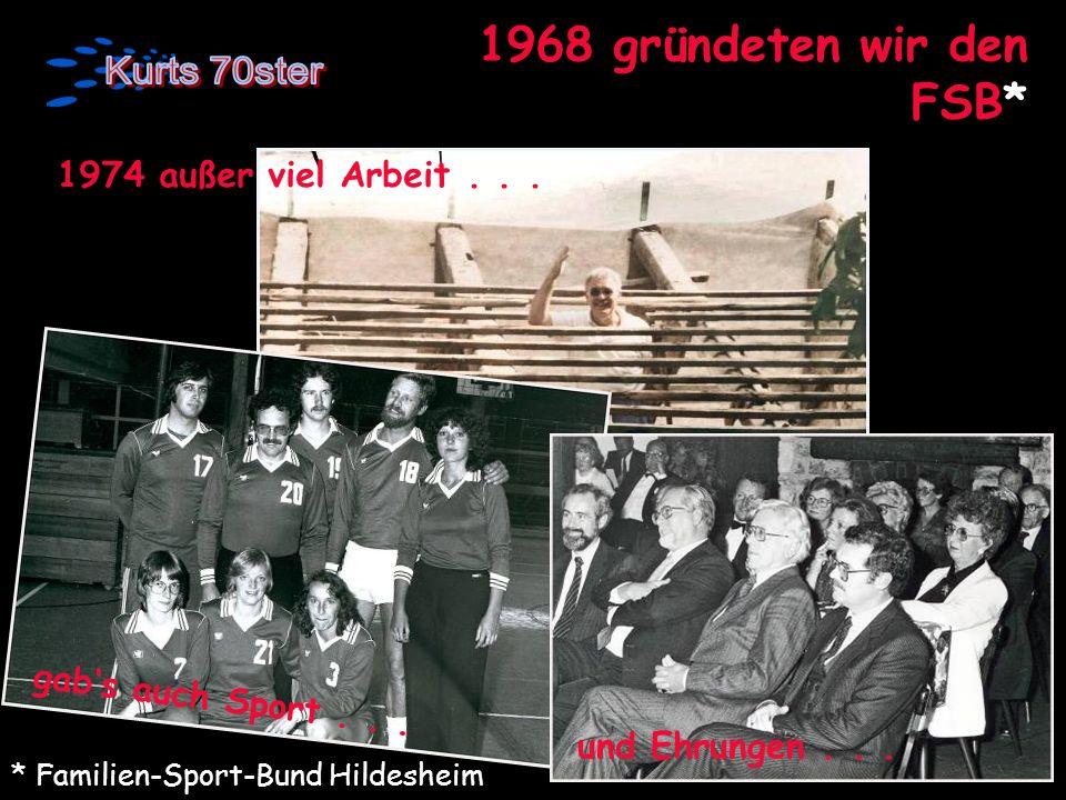 1968 gründeten wir den FSB* * Familien-Sport-Bund Hildesheim viel Arbeit... 1974 außer viel Arbeit... gabs auch Sport... und Ehrungen...