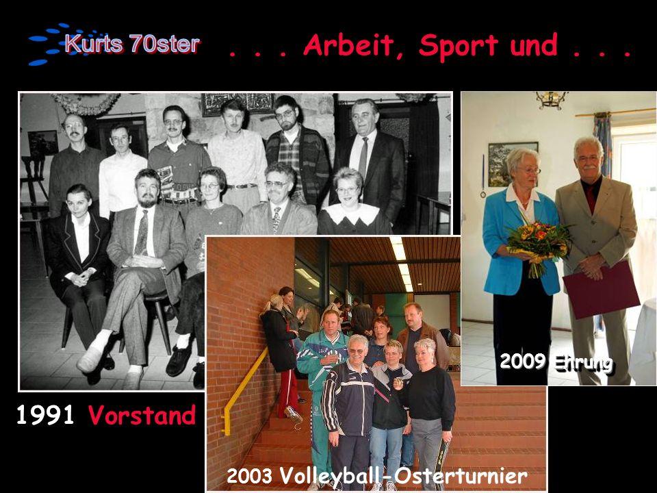 ... Arbeit, Sport und... 1991 Vorstand 2003 Volleyball-Osterturnier 2009 Ehrung