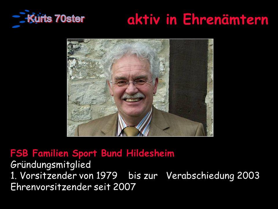 aktiv in Ehrenämtern FSB Familien Sport Bund Hildesheim Gründungsmitglied 1. Vorsitzender von 1979 bis zur Verabschiedung 2003 Ehrenvorsitzender seit