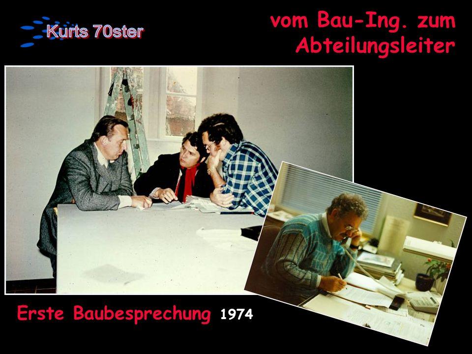 vom Bau-Ing. zum Abteilungsleiter Erste Baubesprechung 1974