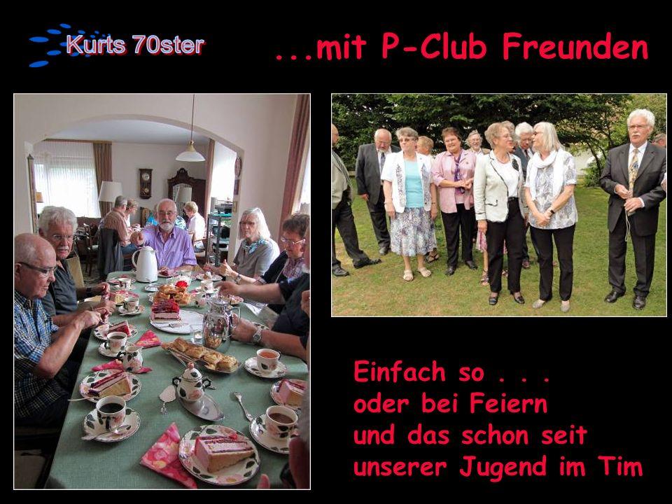 ...mit P-Club Freunden Einfach so... oder bei Feiern und das schon seit unserer Jugend im Tim