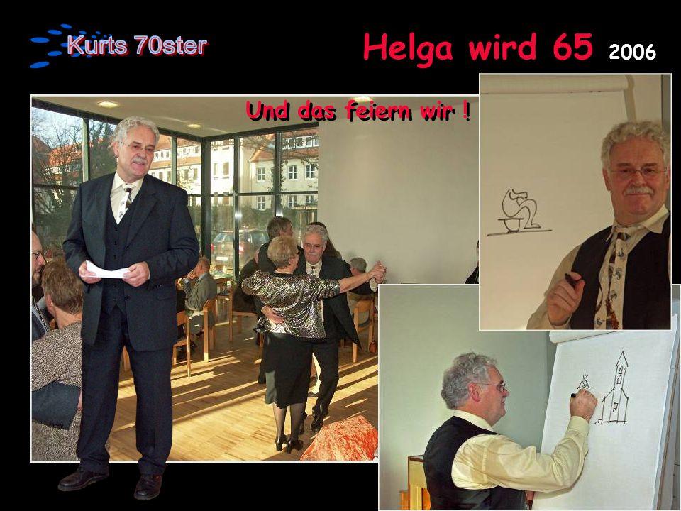 Helga wird 65 2006 Und das feiern wir !