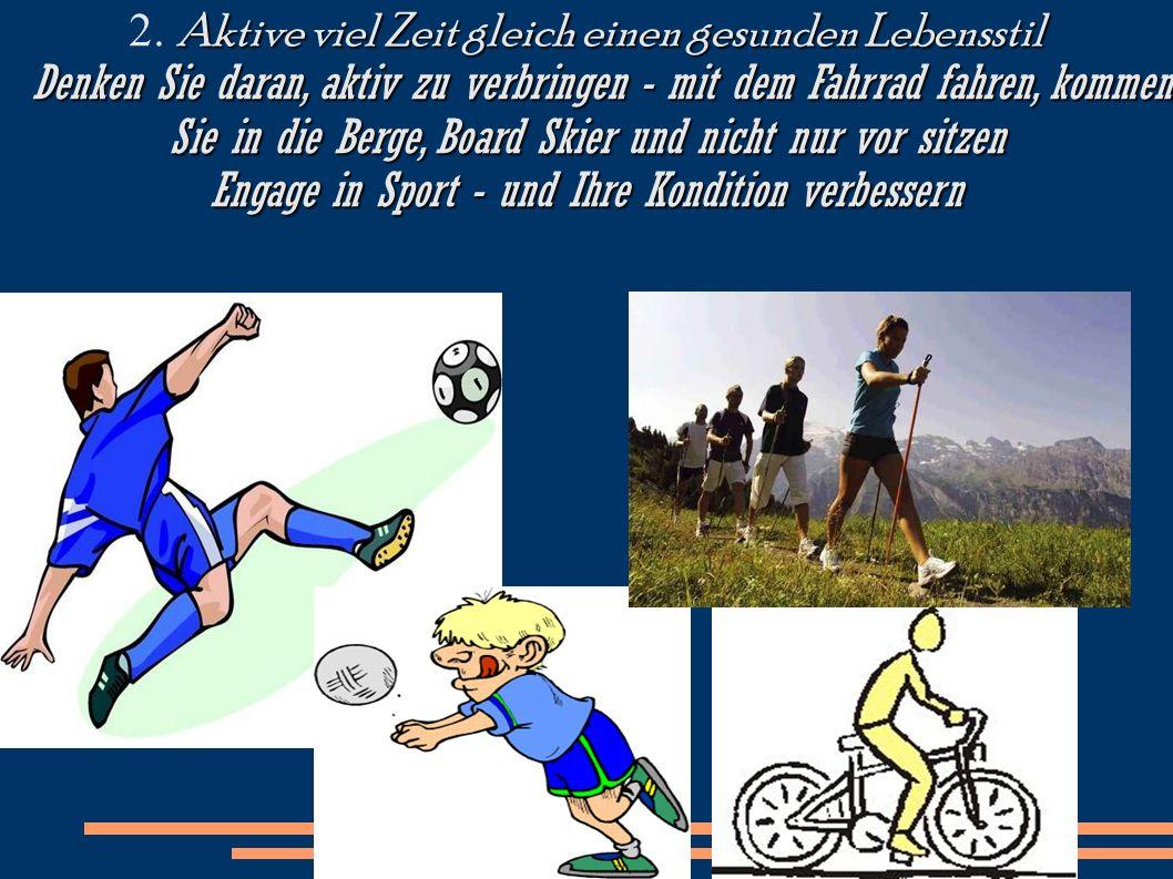 Aktive viel Zeit gleich einen gesunden Lebensstil 2. Aktive viel Zeit gleich einen gesunden Lebensstil Denken Sie daran, aktiv zu verbringen - mit dem