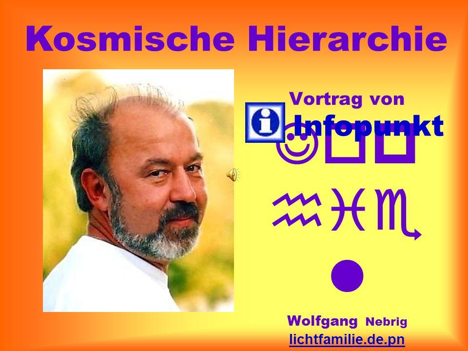Vortrag von Jop hie l Wolfgang Nebrig lichtfamilie.de.pn info@teleboom.de 03 41 - 44 23 38 60 Infopunkt Kosmische Hierarchie